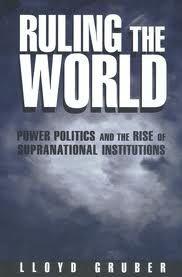 Ruling the World: Power Politics and the Rise of Supranational Institutions